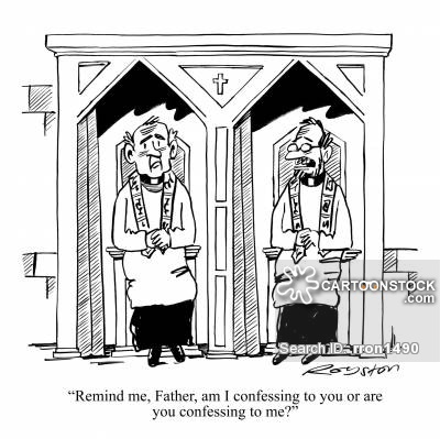 'Remind me, Father, am I confessing to you or are you confessing to me?'