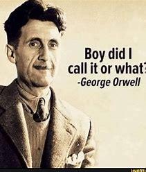 orwell boy did i call it